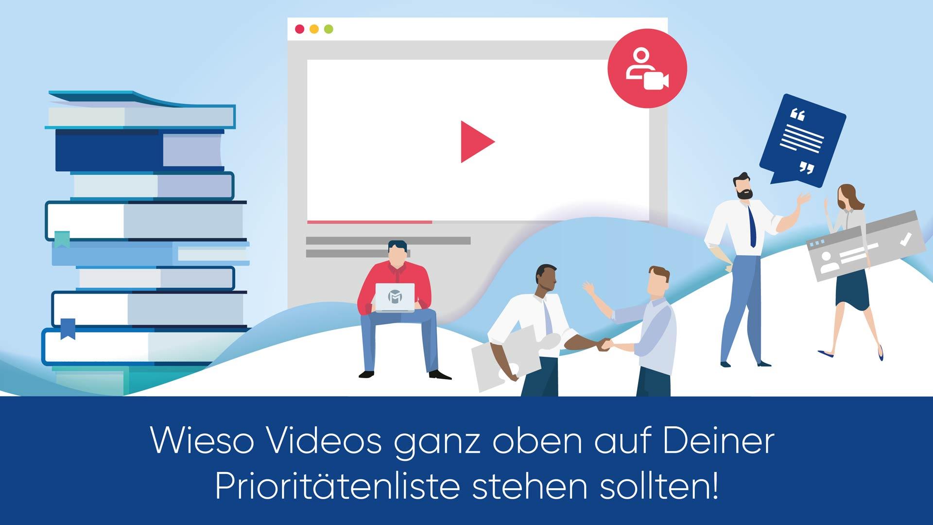 Wieso Videos ganz oben auf Deiner Prioritätenliste stehen sollten!